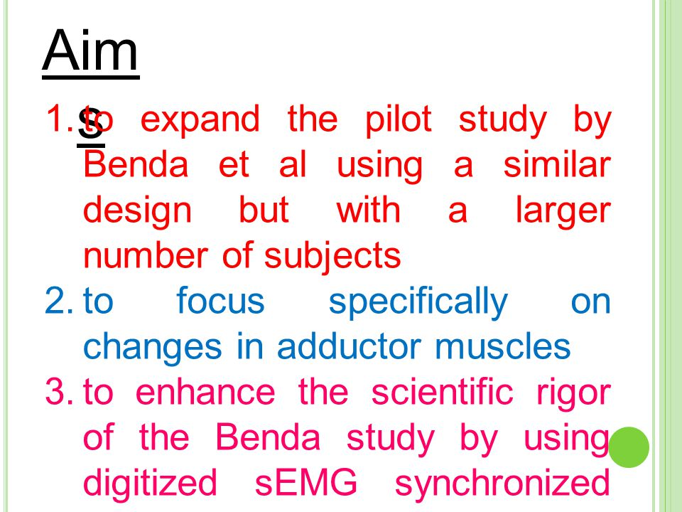 Aim s 1.to expand the pilot study by Benda et al using a similar design but with a larger number of subjects 2.to focus specifically on changes in add