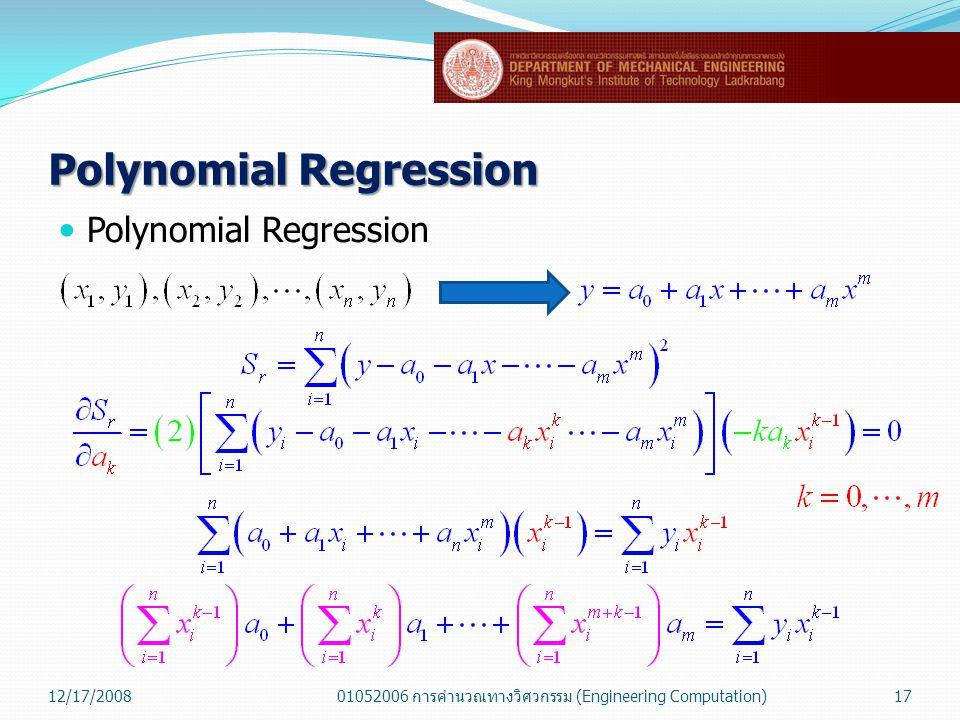 Polynomial Regression  Polynomial Regression 12/17/200801052006 การคำนวณทางวิศวกรรม (Engineering Computation)17