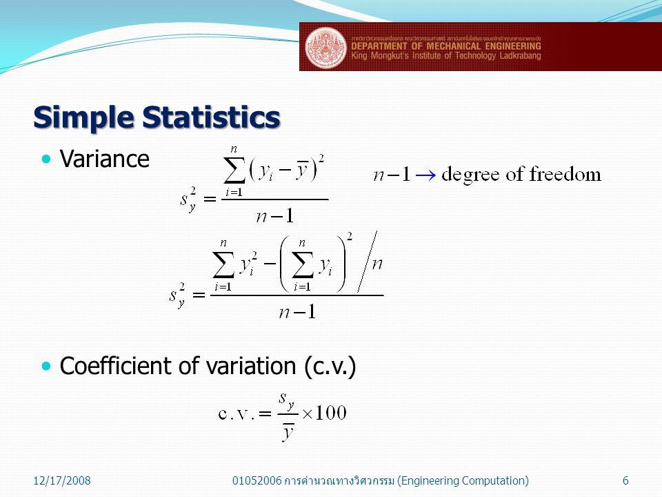 Simple Statistics  Variance  Coefficient of variation (c.v.) 12/17/200801052006 การคำนวณทางวิศวกรรม (Engineering Computation)6