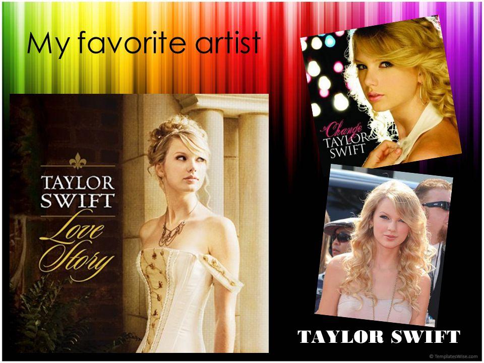 TAYLOR SWIFT My favorite artist