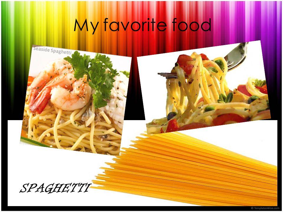 SPAGHETTI My favorite food