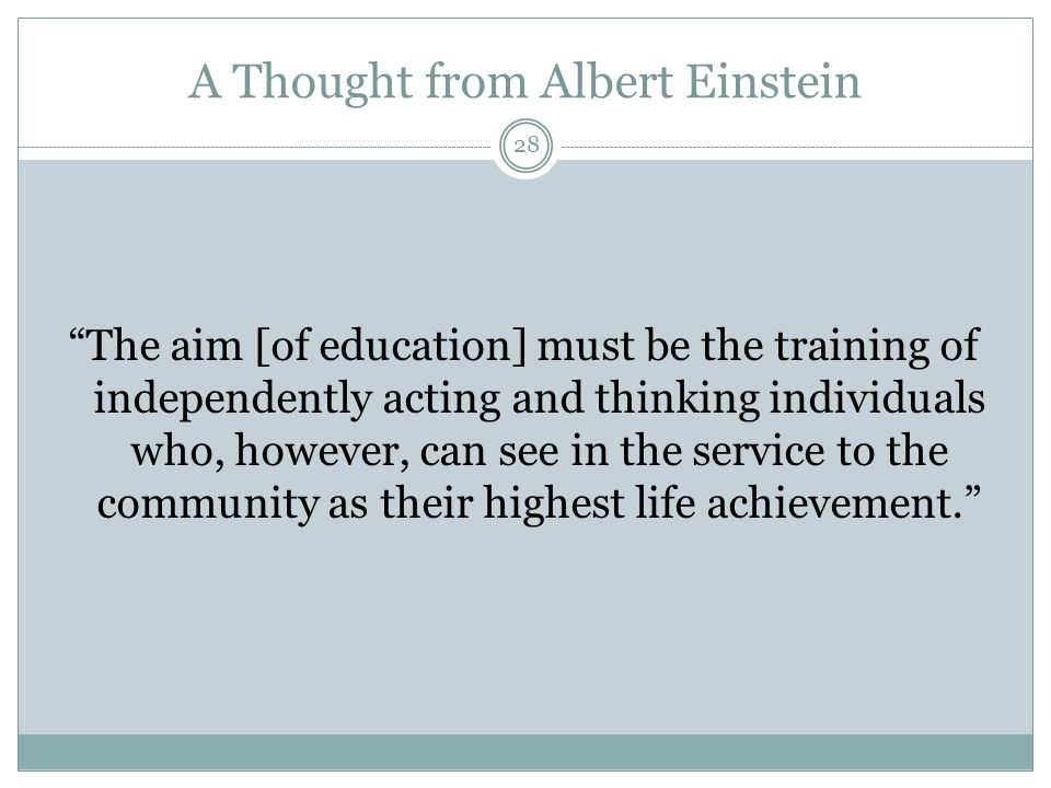 "A Thought from Albert Einstein ""The aim [of education] must be the training of independently acting and thinking individuals who, however, can see in"