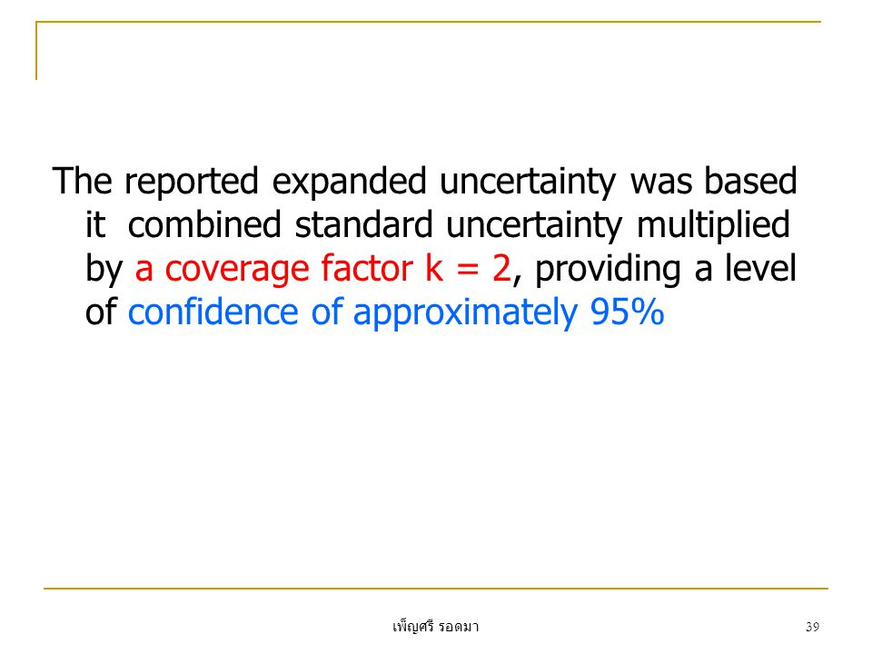 เพ็ญศรี รอดมา 39 The reported expanded uncertainty was based it combined standard uncertainty multiplied by a coverage factor k = 2, providing a level