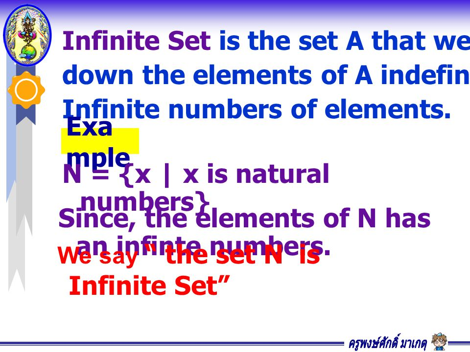 E = {x | x is even numbers} Since, the elements of E has an infinte numbers.