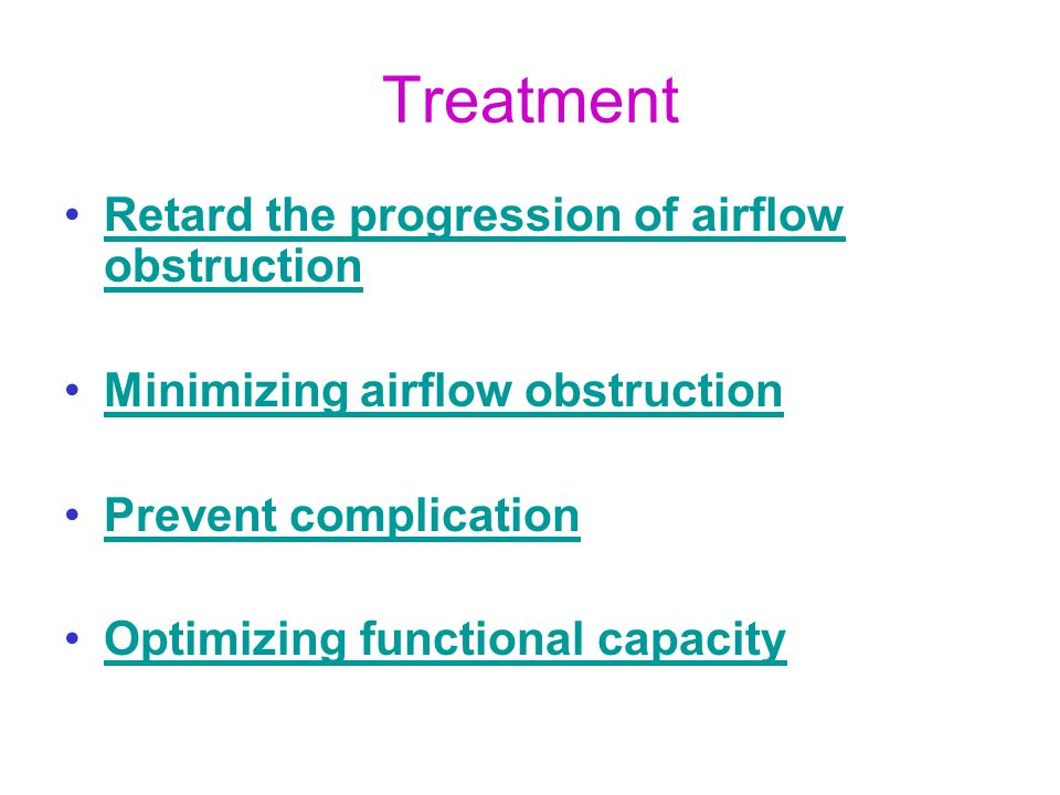 Treatment •Retard the progression of airflow obstructionRetard the progression of airflow obstruction •Minimizing airflow obstructionMinimizing airflo