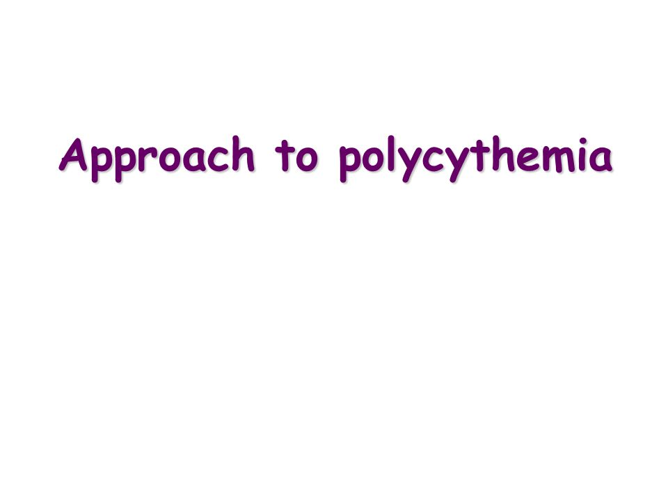 Approach to polycythemia
