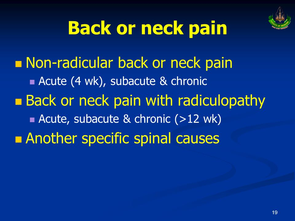 Back or neck pain   Non-radicular back or neck pain   Acute (4 wk), subacute & chronic   Back or neck pain with radiculopathy   Acute, subacut