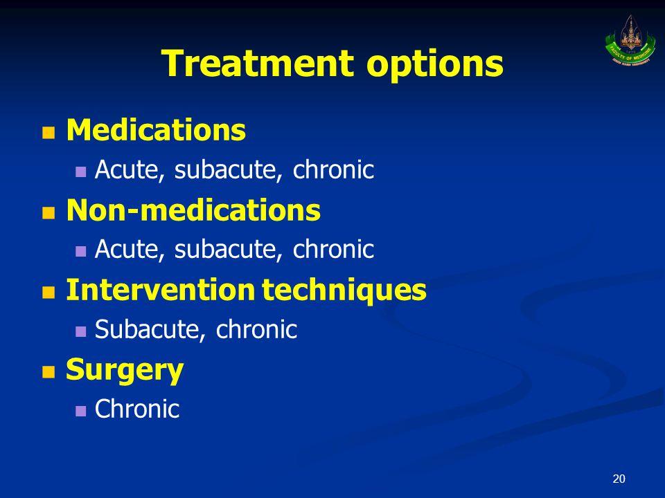 Treatment options   Medications   Acute, subacute, chronic   Non-medications   Acute, subacute, chronic   Intervention techniques   Subacu