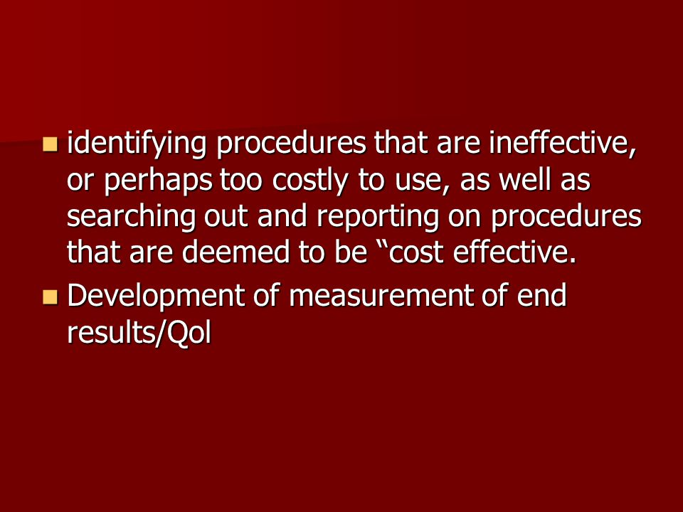  identifying procedures that are ineffective, or perhaps too costly to use, as well as searching out and reporting on procedures that are deemed to b