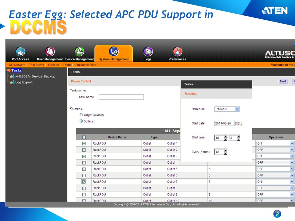Easter Egg: Selected APC PDU Support in •APC AP79xx, AP89xx, AP86xx Support simple device configuration Support web SSO Support power operation Suppor
