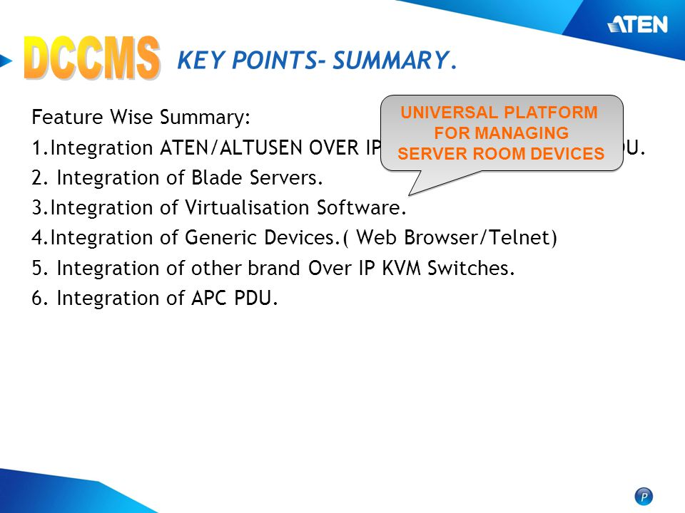 KEY POINTS- SUMMARY. Feature Wise Summary: 1.Integration ATEN/ALTUSEN OVER IP Devices/Serial Device/PDU. 2. Integration of Blade Servers. 3.Integratio