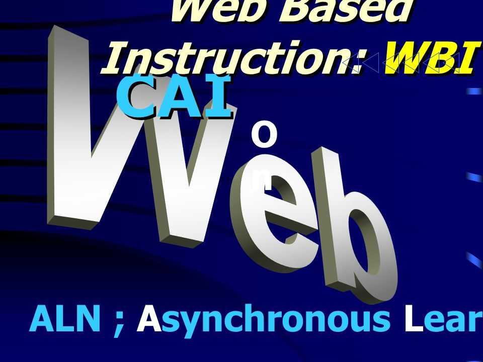 CAI Web Based Instruction: WBI ALN ; Asynchronous Learning Network OnOn