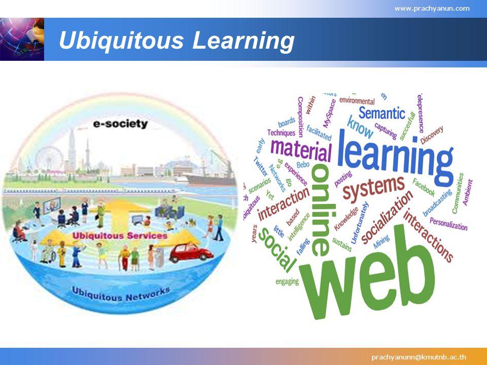 Ubiquitous Learning prachyanunn@kmutnb.ac.th www.prachyanun.com
