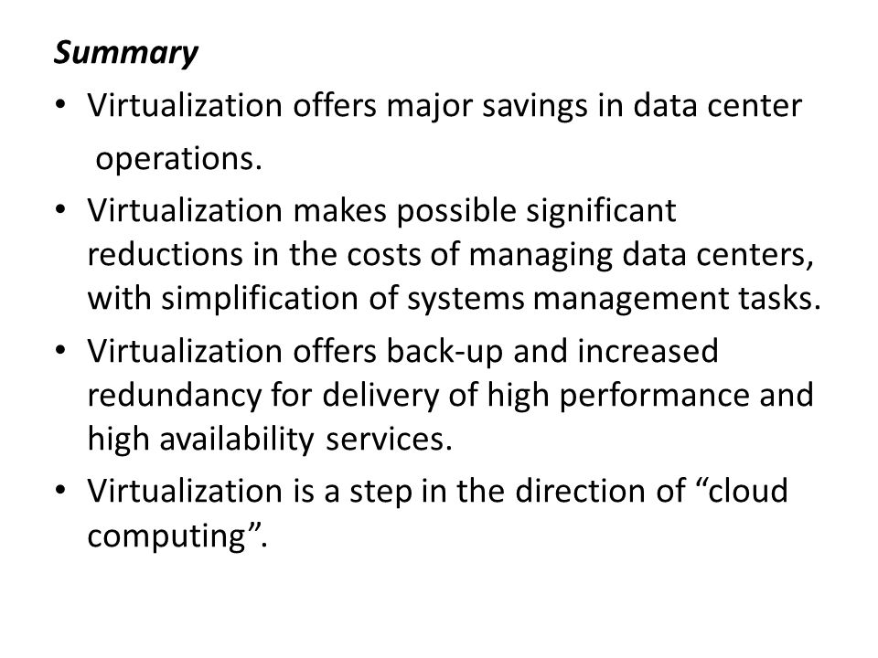 Summary • Virtualization offers major savings in data center operations.