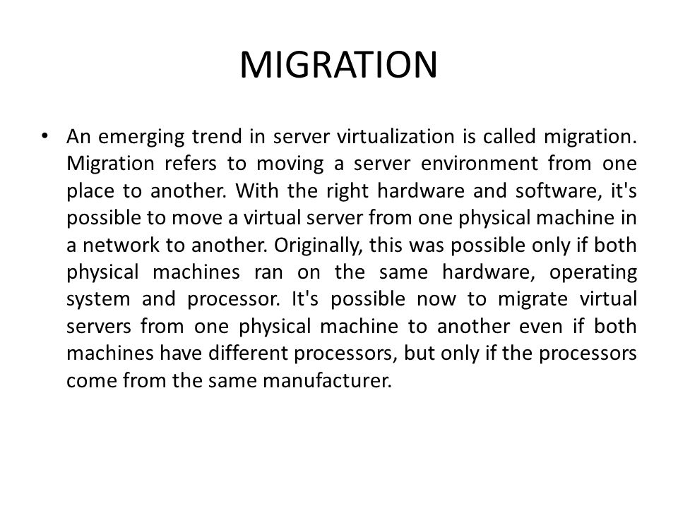 MIGRATION • An emerging trend in server virtualization is called migration.