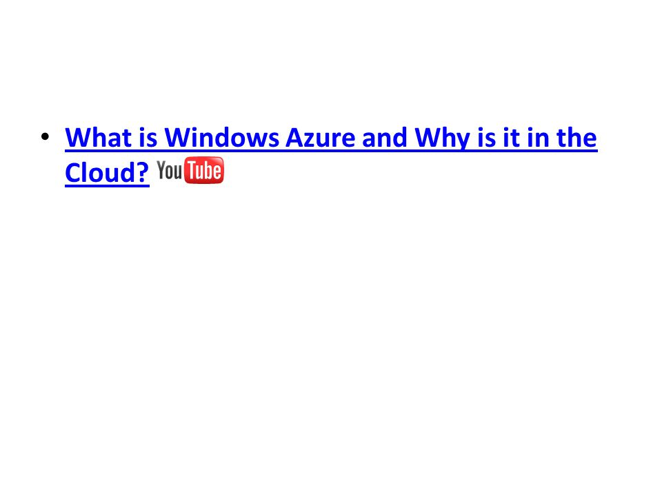 • What is Windows Azure and Why is it in the Cloud? What is Windows Azure and Why is it in the Cloud?