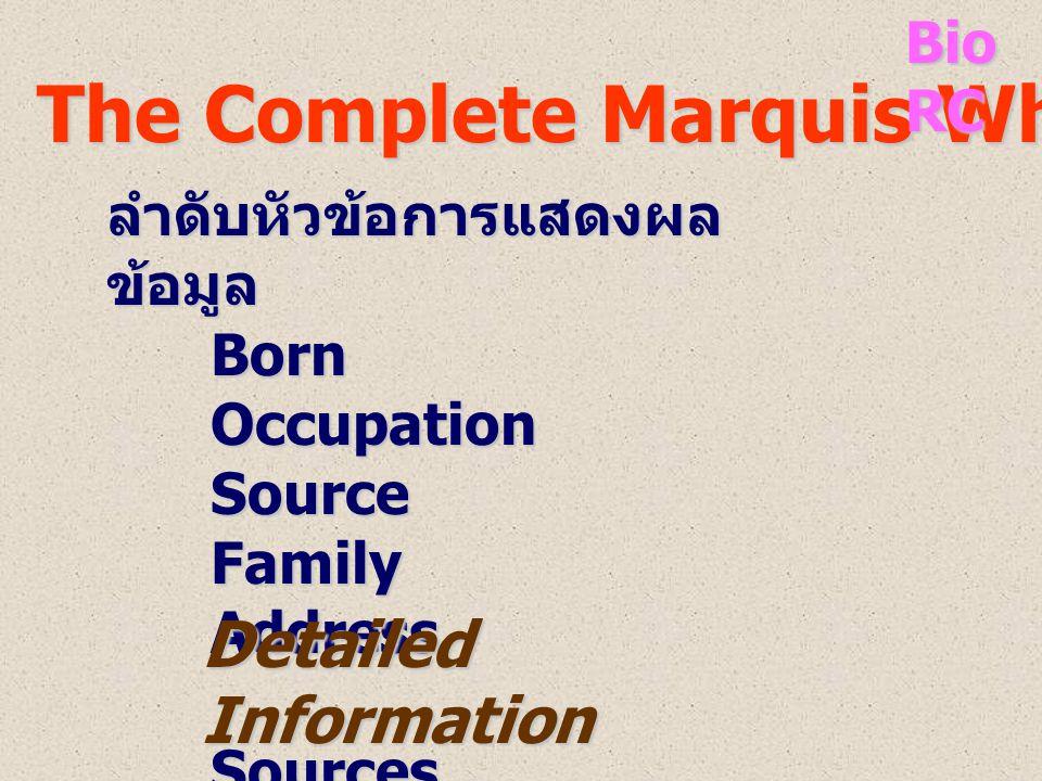 • • เป็นข้อมูลชีวประวัติโดยย่อ • • ข้อมูลมาจากแหล่งต่าง ๆ ที่ สำคัญ ได้แก่ Biographical Dictionary The Complete Marquis Who's Who(R) Merriam-Webster's