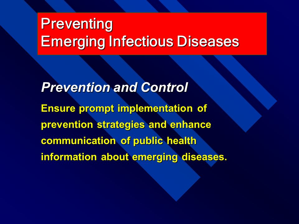 Prevention and Control Ensure prompt implementation of prevention strategies and enhance communication of public health information about emerging dis