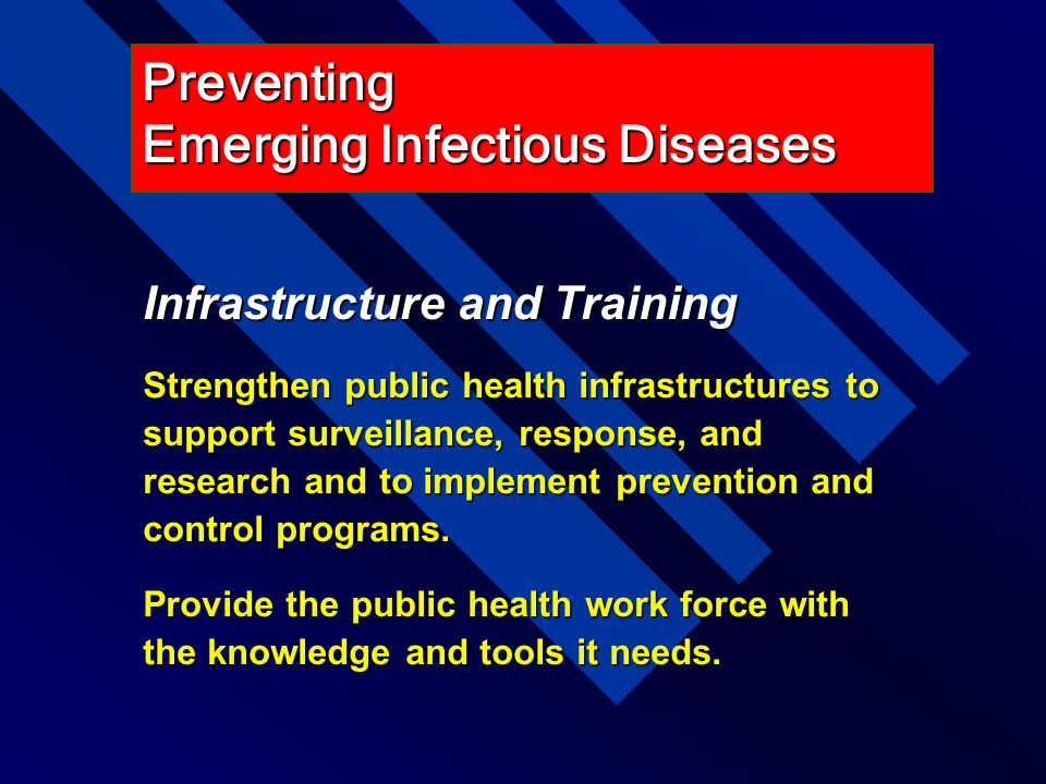 Infrastructure and Training Strengthen public health infrastructures to support surveillance, response, and research and to implement prevention and c