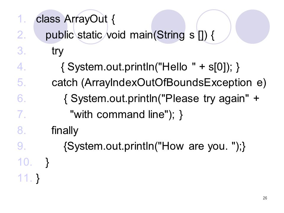 26 1.class ArrayOut { 2.public static void main(String s []) { 3.