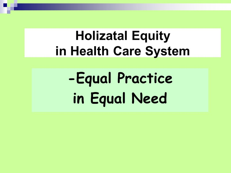 -Equal Practice in Equal Need Holizatal Equity in Health Care System