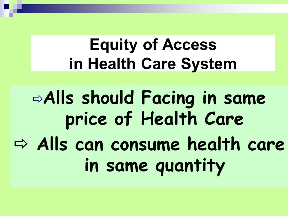  Alls should Facing in same price of Health Care  Alls can consume health care in same quantity Equity of Access in Health Care System