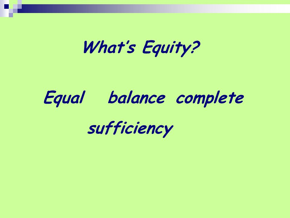 What's Equity? Equalbalancecomplete sufficiency