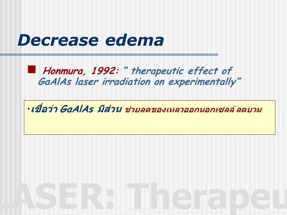 "LASER: Therapeutic Decrease edema  Honmura, 1992: "" therapeutic effect of GaAlAs laser irradiation on experimentally"" • เชื่อว่า GaAlAs มีส่วน ช่วยลด"