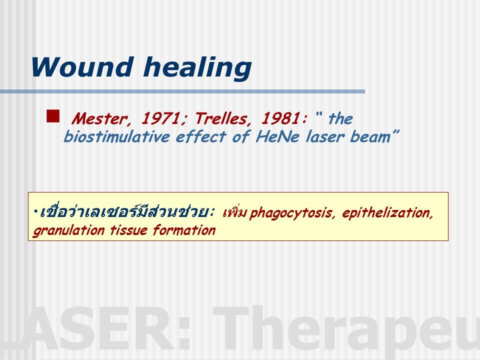"LASER: Therapeutic Wound healing  Mester, 1971; Trelles, 1981: "" the biostimulative effect of HeNe laser beam"" • เชื่อว่าเลเซอร์มีส่วนช่วย : เพิ่ม ph"