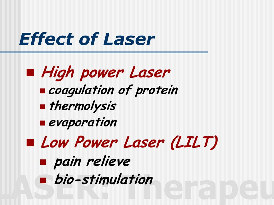 LASER: Therapeutic Therapeutic effect LILT  Pain relieve  Bio-stimulation