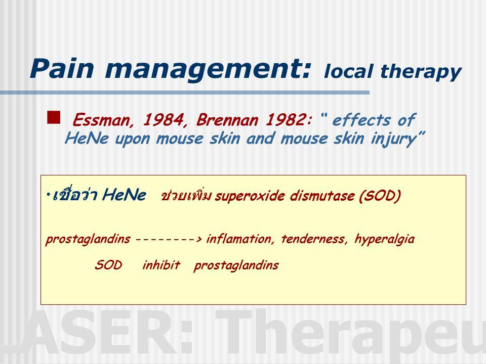 LASER: Therapeutic Pain management: local therapy  stimulated sympathetic afferent fiber ---> CNS Bischko, 1980  increase serotonin (5HIA) Walker, 1982  decrease depolarization of c-fiber Wakabayashi, 1993  Increase membrane potential Balaban, 1992