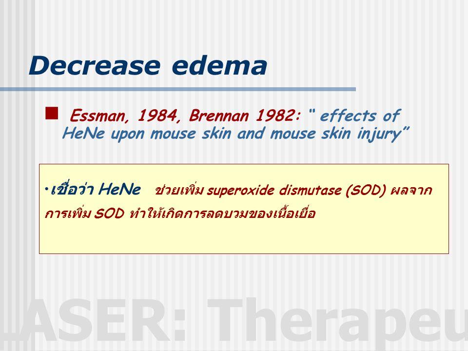 "LASER: Therapeutic Decrease edema  Essman, 1984, Brennan 1982: "" effects of HeNe upon mouse skin and mouse skin injury"" • เชื่อว่า HeNe ช่วยเพิ่ม sup"