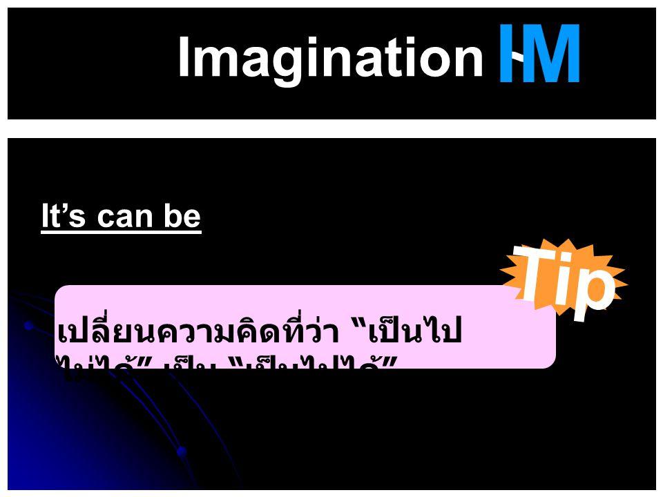 """Imagination ~ It's can be Tip IM เปลี่ยนความคิดที่ว่า """" เป็นไป ไม่ได้ """" เป็น """" เป็นไปได้ """""""