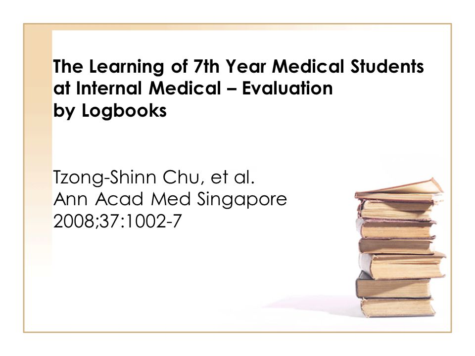 Conclusion 1.Past ; log books were use for a long time in medical education 2.Present : still to use it but should revise or re-arrange format 3.Future : continue to use it but e-log book and systematic evaluation should be implemented