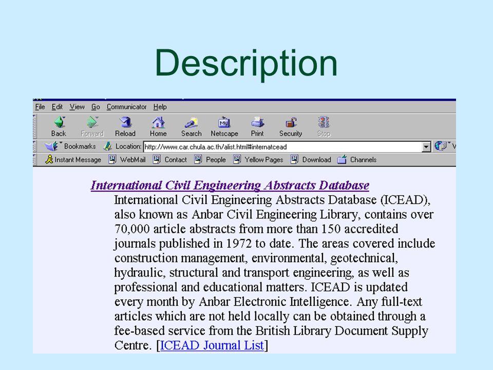 ICEAD ICEAD หรืออีกชื่อหนึ่ง Anbar Civil Engineering Library  เป็นฐานข้อมูลสาระสังเขปของ บทความวารสาร ซึ่ง ครอบคลุม บทความมากกว่า 70,000 บทความ จาก 150 วารสาร ตีพิมพ์ตั้งแต่ปี 1972- ปัจจุบัน  มีการปรับปรุงทุกเดือน โดย Anbar Electronic Intelligence มี full text สามารถสั่งซื้อได้จาก British Library Document Supply Centre