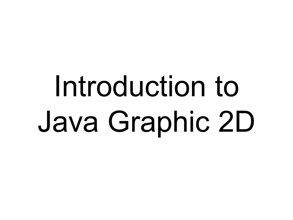 Introduction to Java Graphic 2D