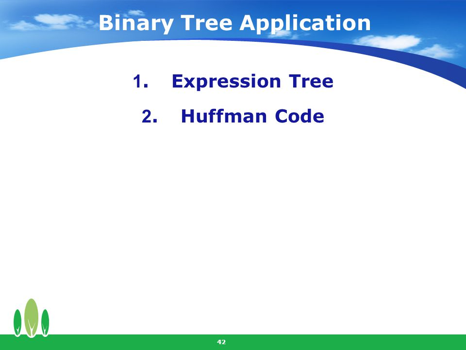 42 Binary Tree Application 1.Expression Tree 2.Huffman Code