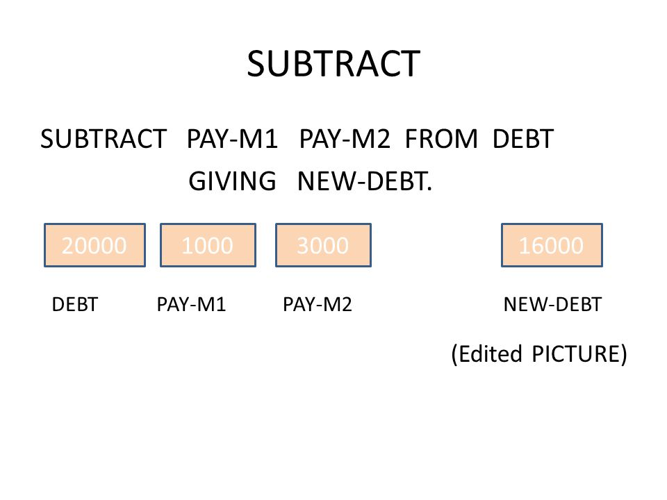 SUBTRACT PAY-M1 PAY-M2 FROM DEBT GIVING NEW-DEBT.