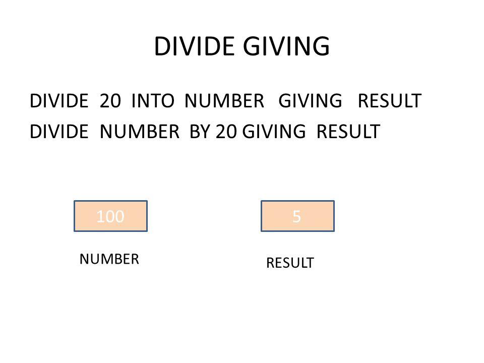 DIVIDE GIVING DIVIDE 20 INTO NUMBER GIVING RESULT DIVIDE NUMBER BY 20 GIVING RESULT 100 NUMBER 5 RESULT