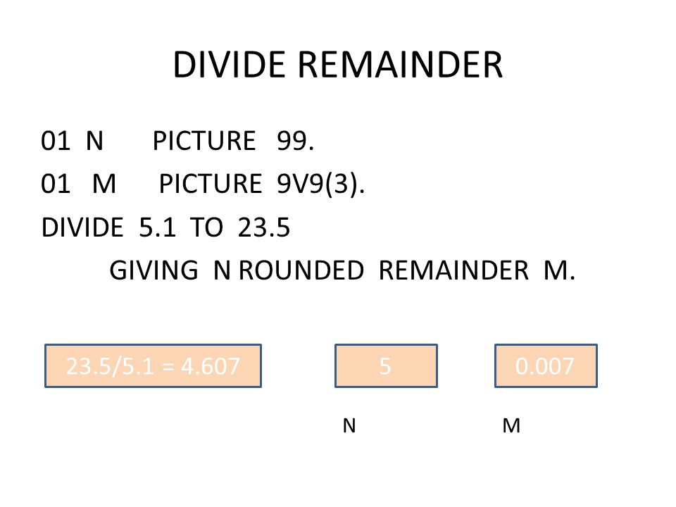 DIVIDE REMAINDER 01 N PICTURE 99. 01 M PICTURE 9V9(3).