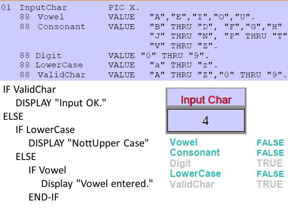 IF ValidChar DISPLAY Input OK. ELSE IF LowerCase DISPLAY NottUpper Case ELSE IF Vowel Display Vowel entered. END-IF