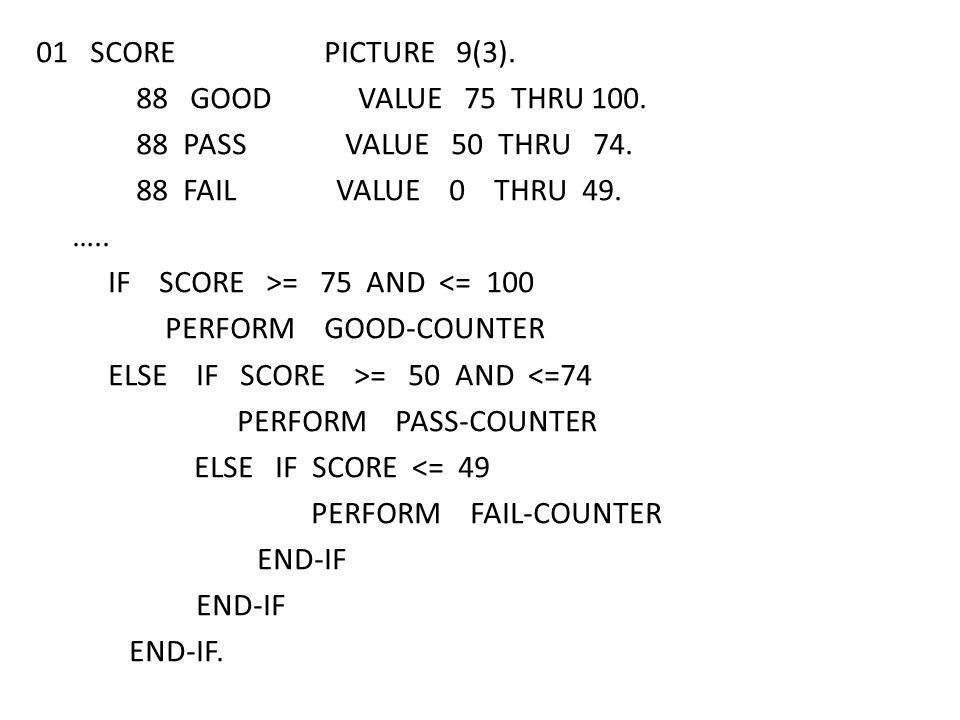 01 SCOREPICTURE 9(3). 88 GOOD VALUE 75 THRU 100. 88 PASS VALUE 50 THRU 74.