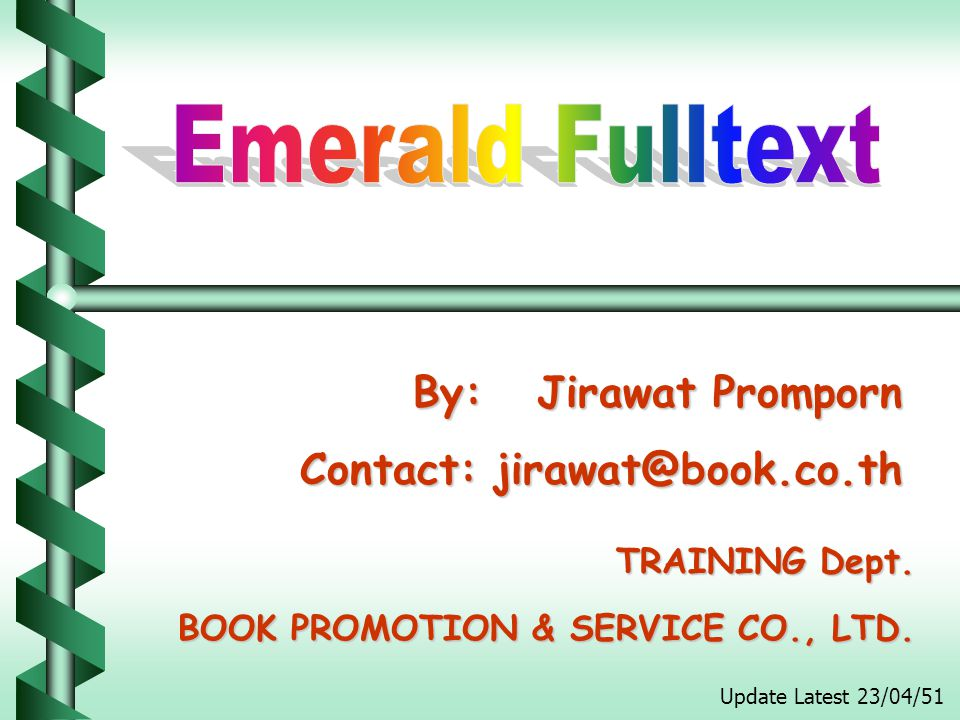By: Jirawat Promporn By: Jirawat Promporn Contact: jirawat@book.co.th TRAINING Dept. BOOK PROMOTION & SERVICE CO., LTD. Update Latest 23/04/51