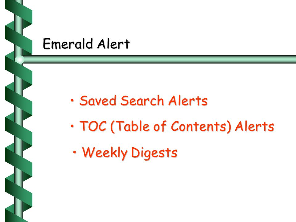 Emerald Alert • Saved Search Alerts • TOC (Table of Contents) Alerts • Weekly Digests