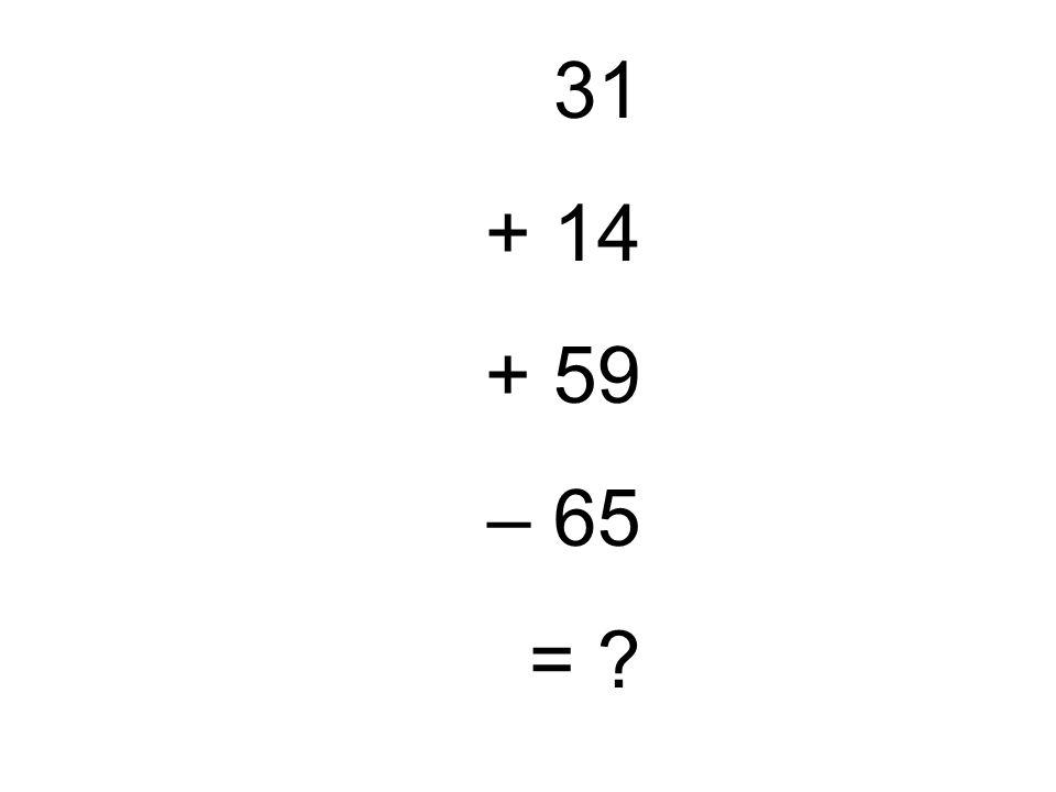 31 + 14 + 59 – 65 =