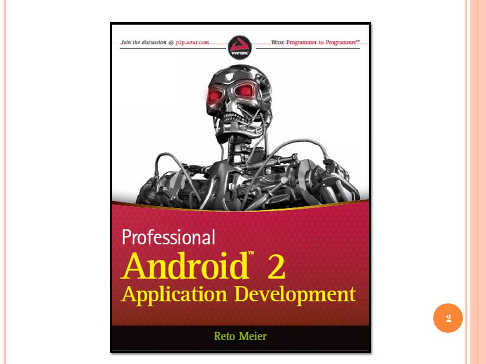 C ONTENTS CHAPTER 1 Hello, Android CHAPTER 2 Getting Started CHAPTER 3 Creating Applications and Activities CHAPTER 4 Creating User Interfaces CHAPTER 5 Intents, Broadcast Receivers, Adapters, and the Internet 3
