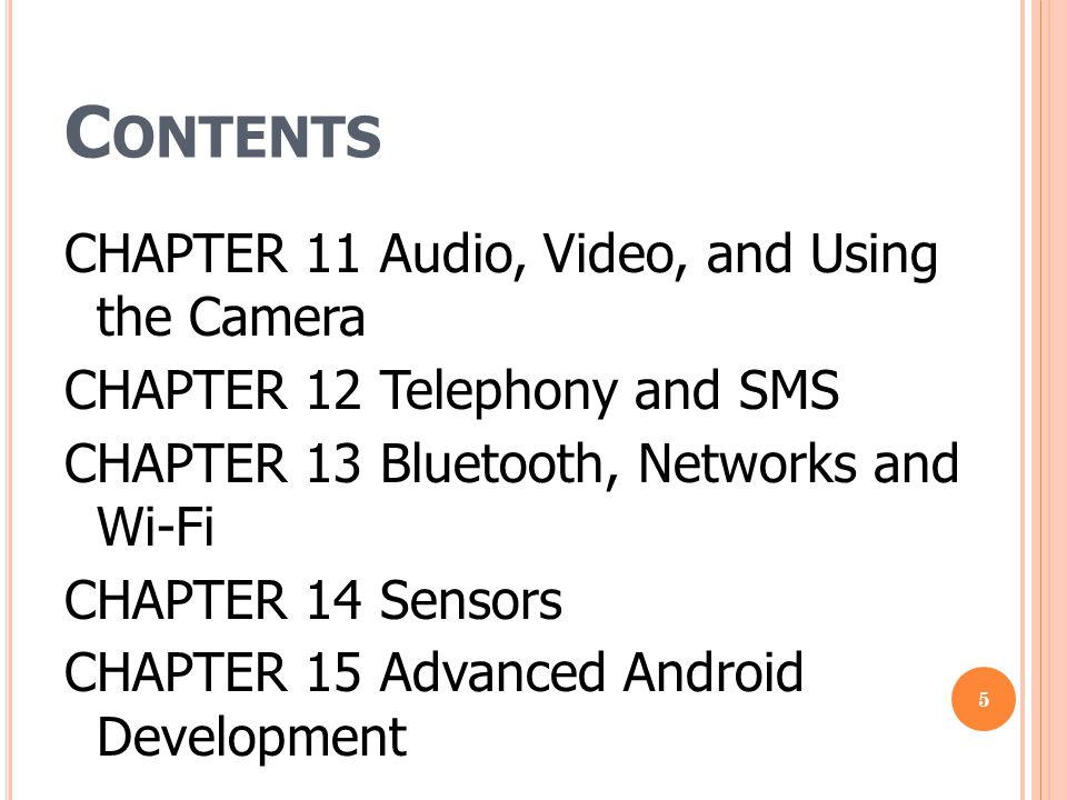 C ONTENTS CHAPTER 11 Audio, Video, and Using the Camera CHAPTER 12 Telephony and SMS CHAPTER 13 Bluetooth, Networks and Wi-Fi CHAPTER 14 Sensors CHAPTER 15 Advanced Android Development 5
