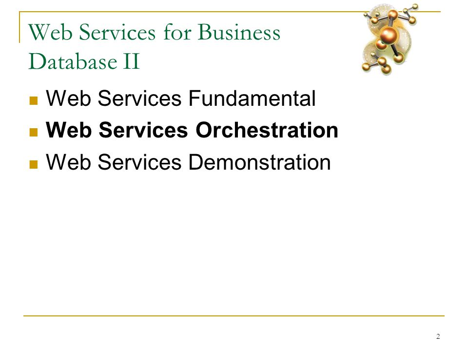 2 Web Services for Business Database II  Web Services Fundamental  Web Services Orchestration  Web Services Demonstration