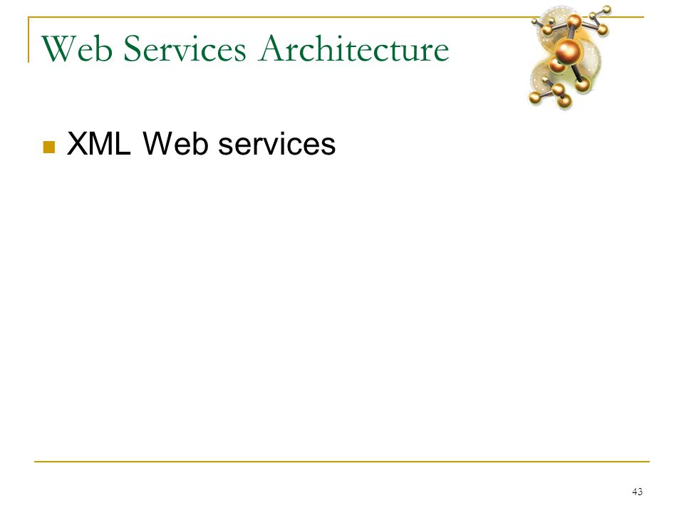 43 Web Services Architecture  XML Web services