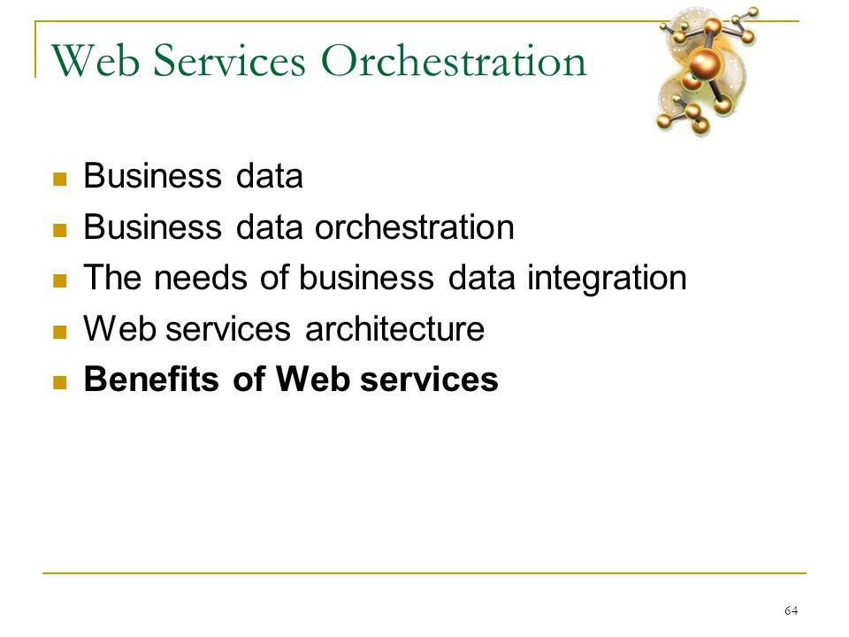 64 Web Services Orchestration  Business data  Business data orchestration  The needs of business data integration  Web services architecture  Ben
